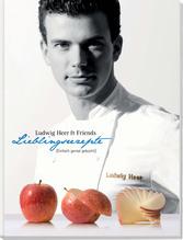 Ludwig Heer & Friends Lieblingsrezepte: Einfach genial gekocht