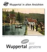Wuppertal gestern 2017. Wuppertal in alten Ansichten, Kalender
