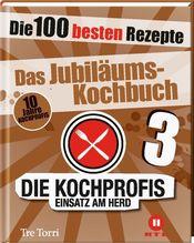 Die Kochprofis - Einsatz am Herd - Das Jubiläums-Kochbuch. Bd.3