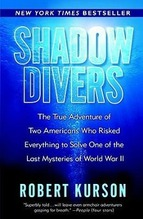 Shadow Divers: The True Adventure of Two Americans Who Risked Everything to Solve One of the Last Mysteries of World War II | Kurson, Robert