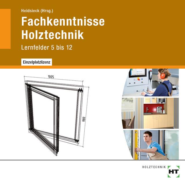 Fachkenntnisse Holztechnik. CD-ROM. Lernfelder 5 bis 12