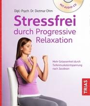 Stressfrei durch Progressive Relaxation   Ohm, Dietmar