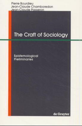 The Craft of Sociology | Bourdieu, Pierre; Chamboredon, Jean-Claude; Passeron, Jean-Claude