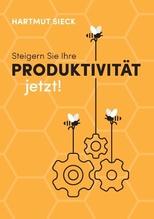 Steigern Sie Ihre Produktivität jetzt! | Sieck, Hartmut