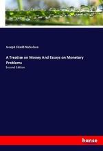 A Treatise on Money And Essays on Monetary Problems   Nicholson, Joseph Shield