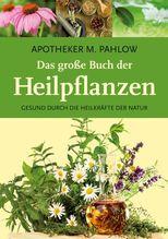 Das große Buch der Heilpflanzen | Pahlow, Mannfried