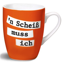 Tasse-n-scheiss-muss-ich-schrift